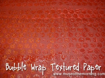 bubble wrap textured paper tutorial from Muse of the Morning