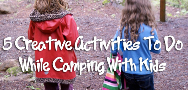 5 Creative Activities To Do While Camping With Kids from Muse of the Morning