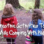 5 Creative Activities To Do While Camping With Kids