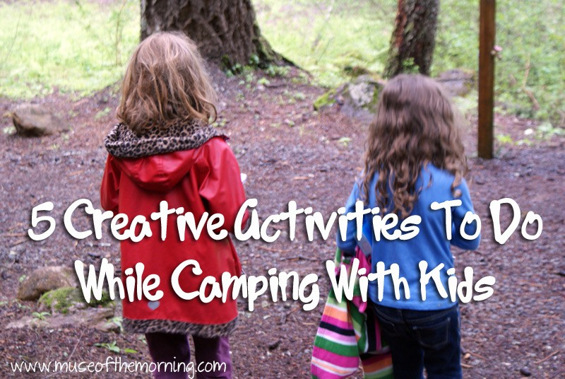 5 Creative Camping Activities For Kids from Muse of the Morning