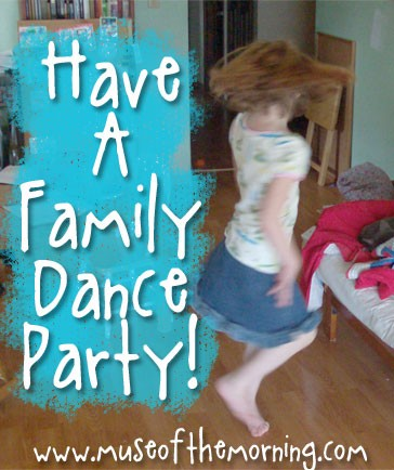 Have a Family dance Party - playlist and more on Muse of the Morning