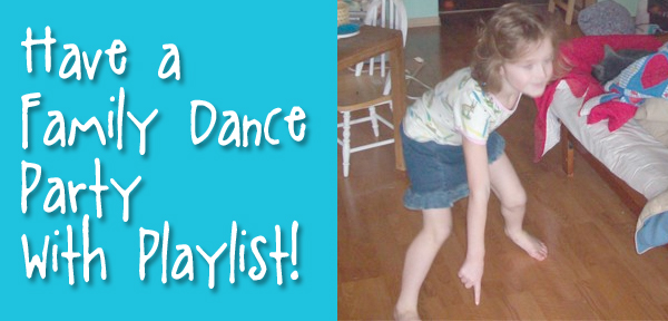Have a Family Dance Party, complete with playlist - from Muse of the Morning
