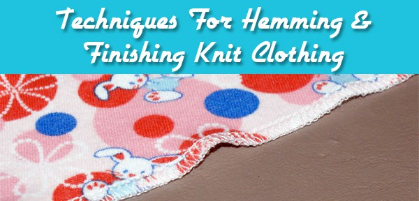 Techniques For Hemming & Finishing Knit Clothing from Muse of the Morning