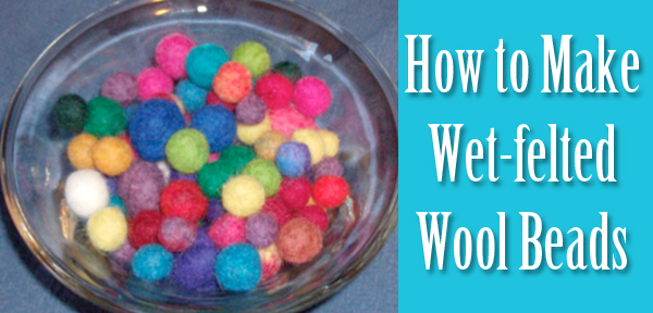 How to make wet-felted wool beads with Muse of the Morning