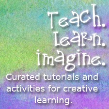 teach. learn. imagine. curated tutorials and activities for creative learning