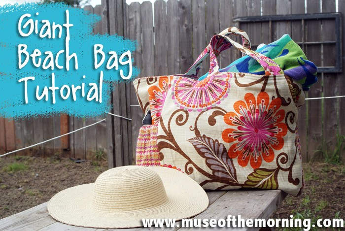 Make a Big Beautiful Beach Bag! – Tutorial | Muse of the Morning ...