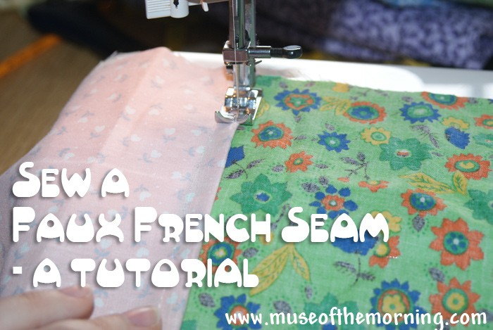 Sew A Faux French Seam - tutorial from Muse of the Morning