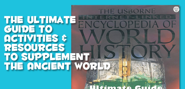 The Ultimate Guide to Resources and Activities to Supplement the Ancient World Section of the Usborne Encyclopedia of World History - from Muse of the Morning