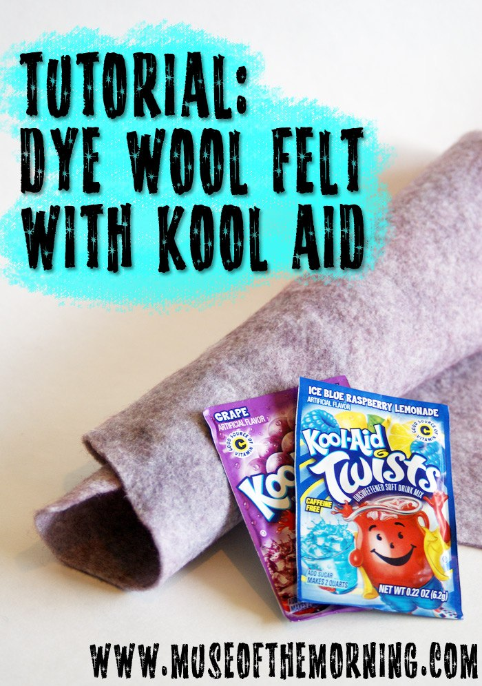 Tutorial: Dye Wool Felt With Kool-Aid with Muse of the Morning