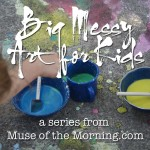 BIG MESSY ART – Tons of Ideas for Summer Fun!