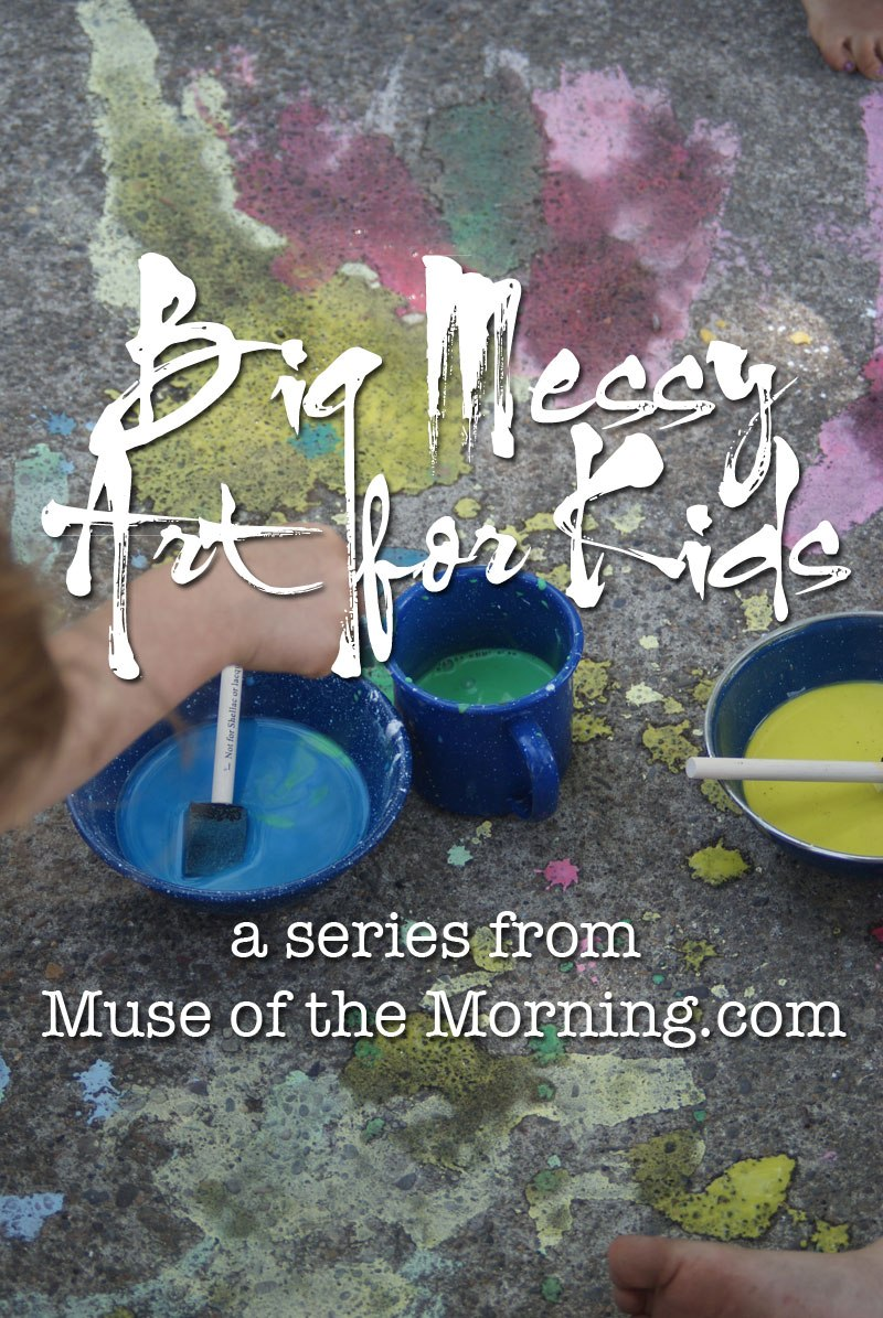 BIG! MESSY! Art for kids! A series from Muse of the Morning