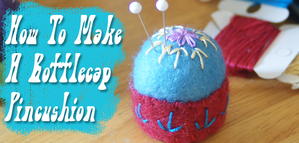 How to Make a Bottlecap Pincushion Tutorial from Muse of the Morning