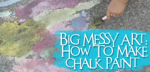 Big Messy Art: How To Make Sidewalk Chalk Paint with Muse of the Morning