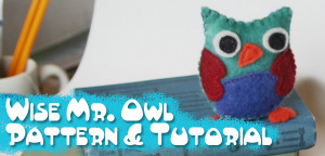 Wise Mr. Owl Hand Sewing Pattern and Tutorial from Wool Felt from Muse of the Morning