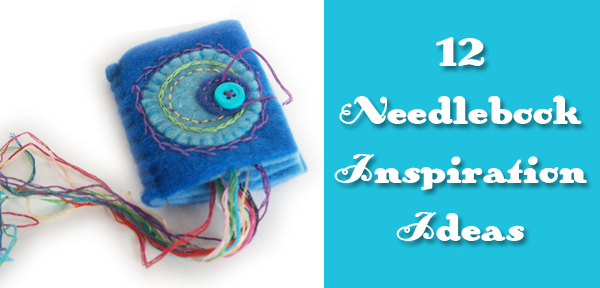 12 Needlebook Inspirations - a round up from Muse of the Morning