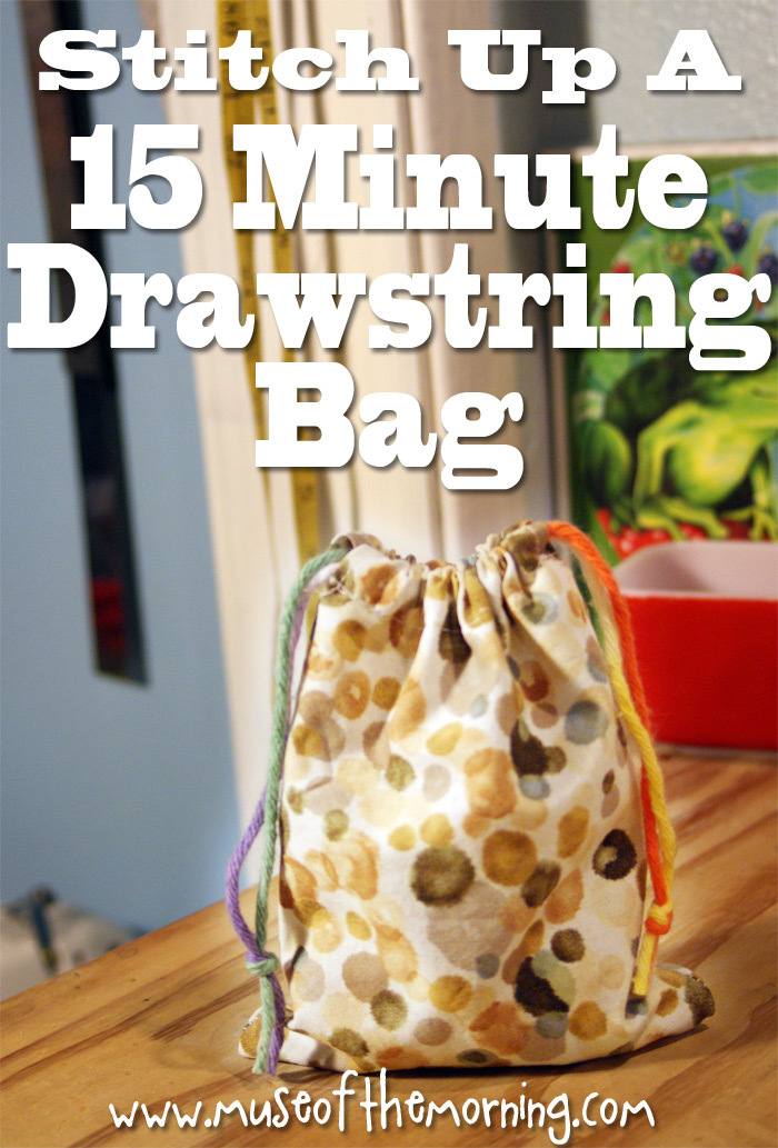 How to stitch up a drawstring bag in 15 minutes from Muse of the Morning