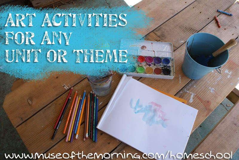 Art ideas for any theme or unit - from Muse of the Morning homeschool resources