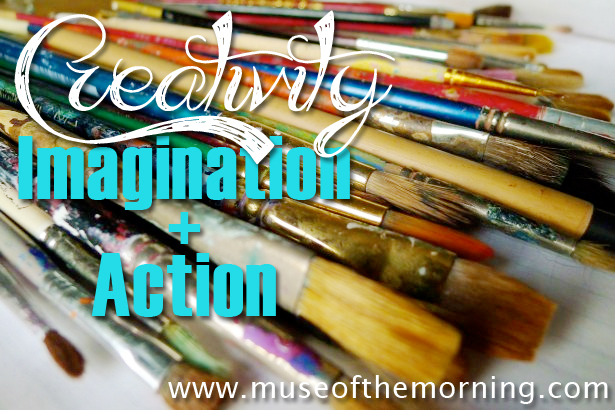 Creativity: Imagination + Action - an article from Muse of the Morning