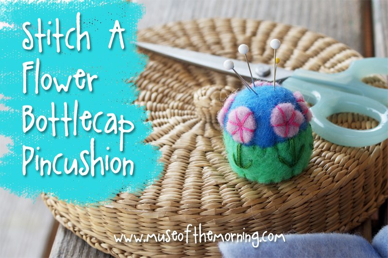 Tutorial: Stitch a Flower Garden Bottlecap Pin Cushion from Muse of the Morning