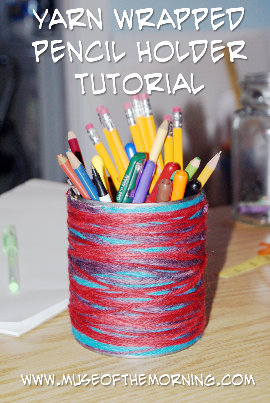 Tutorial: Yarn Wrapped Pencil Holder from Muse of the Morning