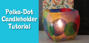 Polka-Dot Candle Holder Tutorial from Muse of the Morning