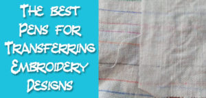 The Best Pens for Transferring Embroidery Designs - reviews by Muse of the Morning