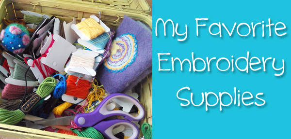 My Favorite Embroidery Supplies