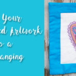 Turn Your Embroidered Artwork Into A Wallhanging