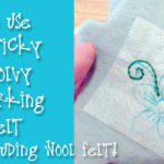 How to Use Sulky Sticky Fabri-Solvy When Working with Felt