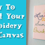 How To Display Your Embroidery On A Canvas