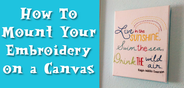 How To Display Your Embroidery On A Canvas - a tutorial from Muse of the Morning